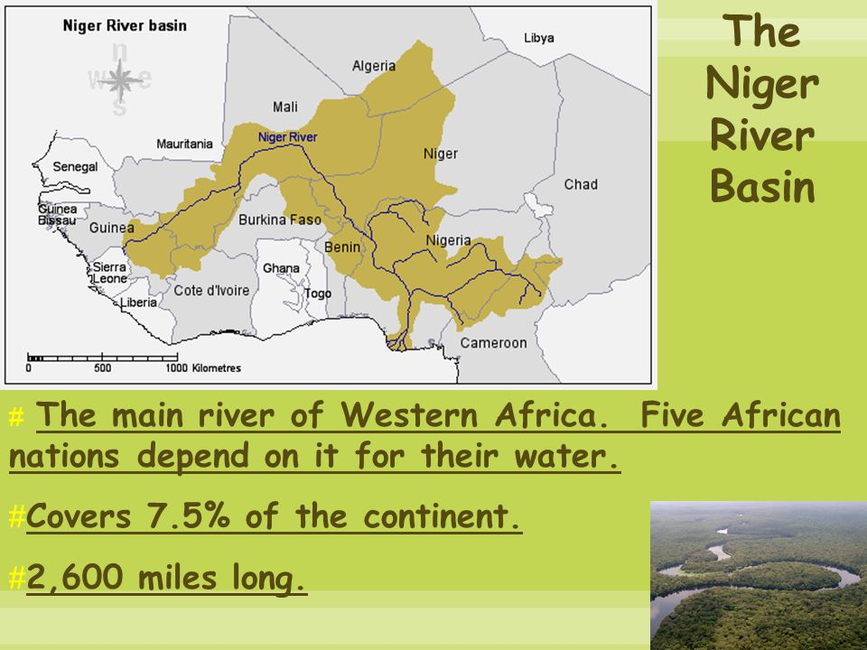 The Niger River Basin Covers 7.5% of the continent. 2,600 miles long.