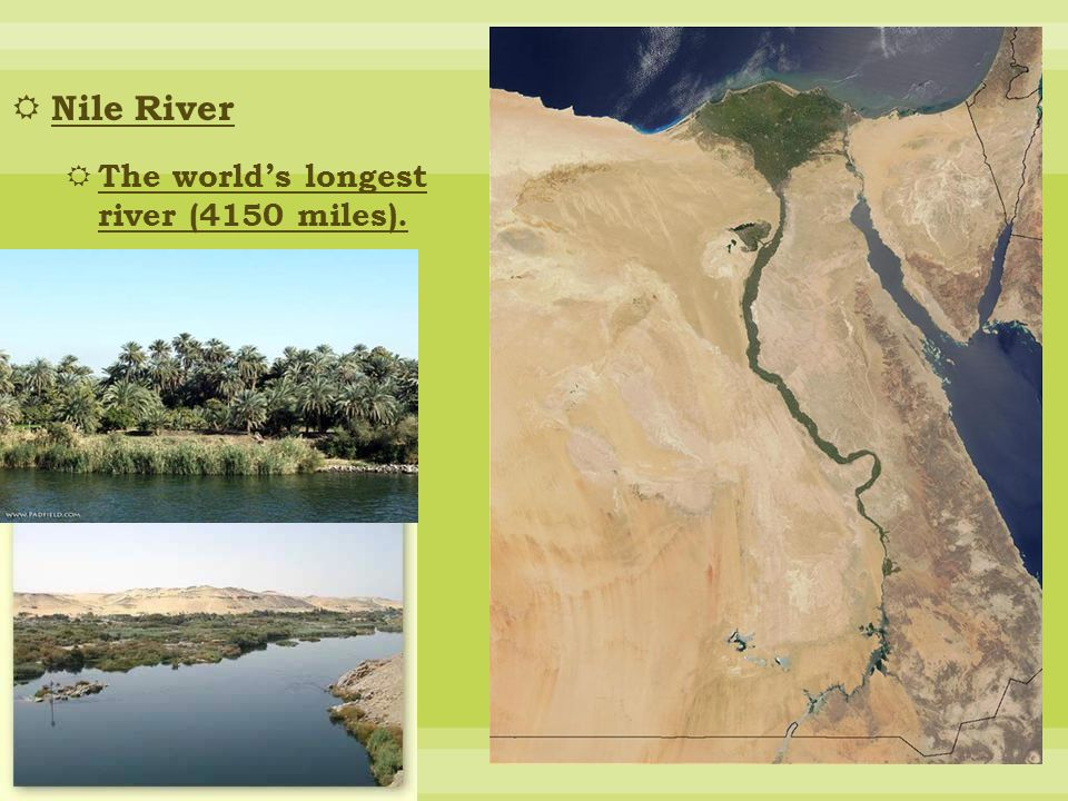 Nile River The world's longest river (4150 miles).