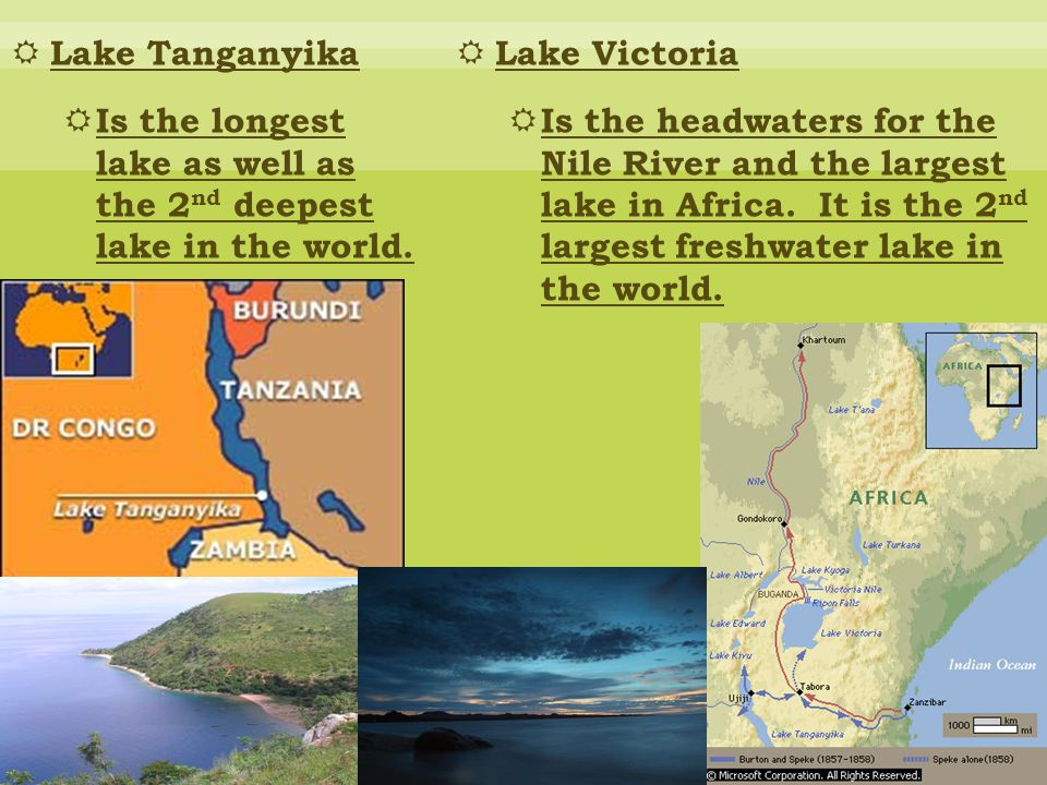 Lake Tanganyika Is the longest lake as well as the 2nd deepest lake in the world. Lake Victoria.