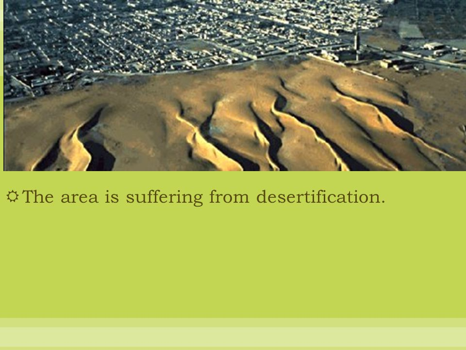 The area is suffering from desertification.
