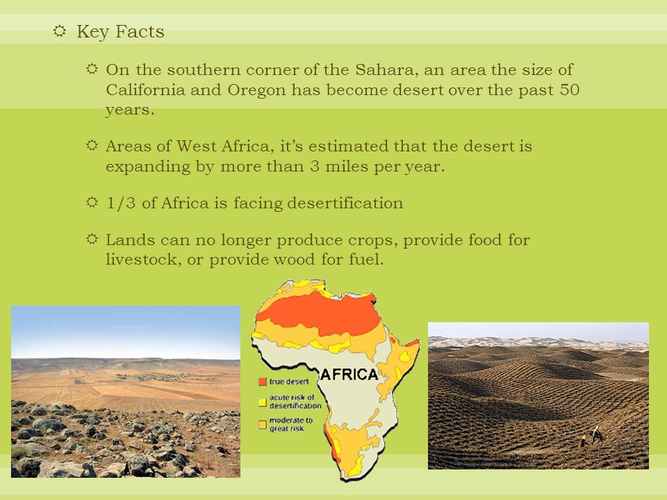 Key Facts On the southern corner of the Sahara, an area the size of California and Oregon has become desert over the past 50 years.