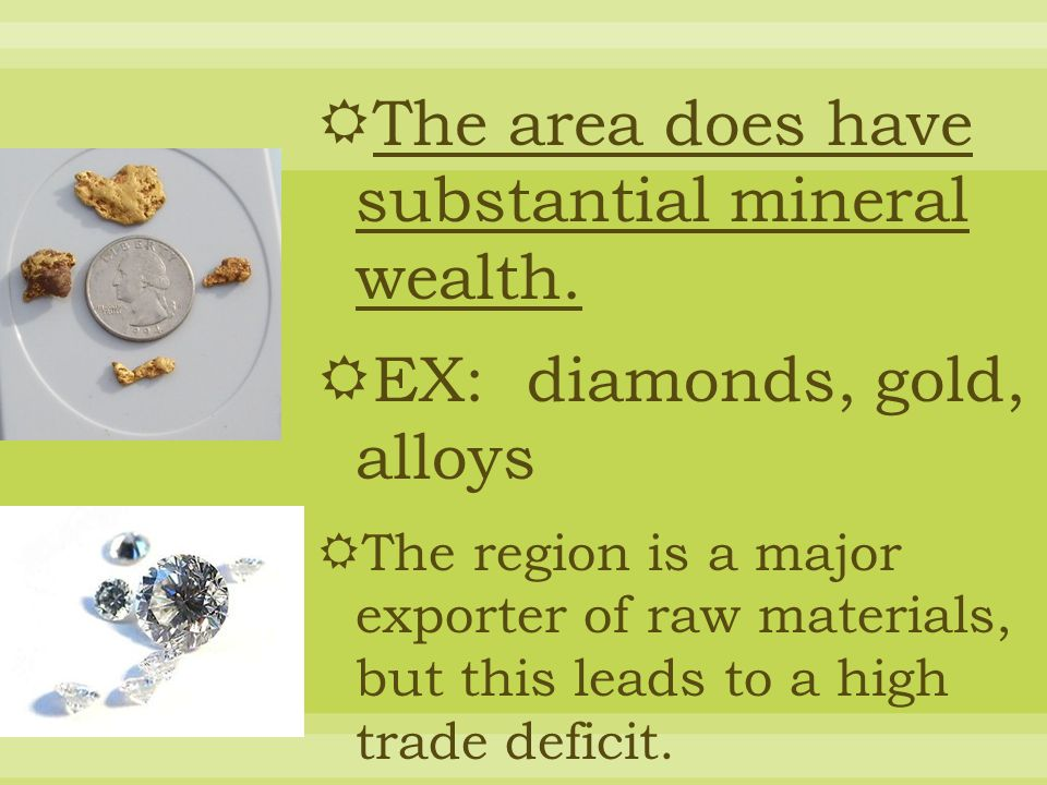 The area does have substantial mineral wealth.