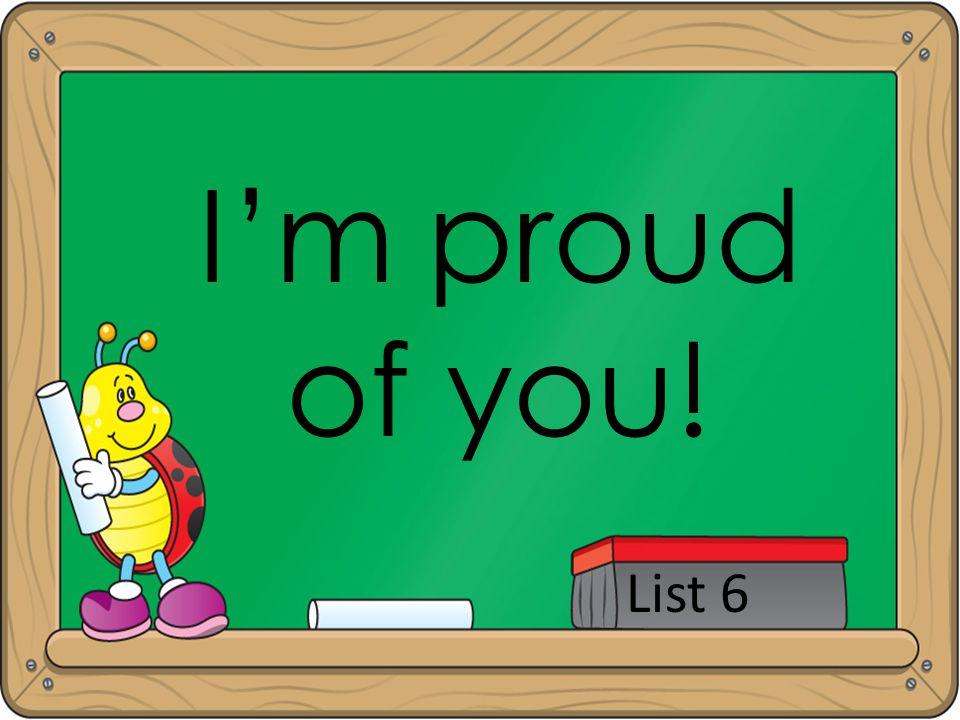 I'm proud of you! List 6