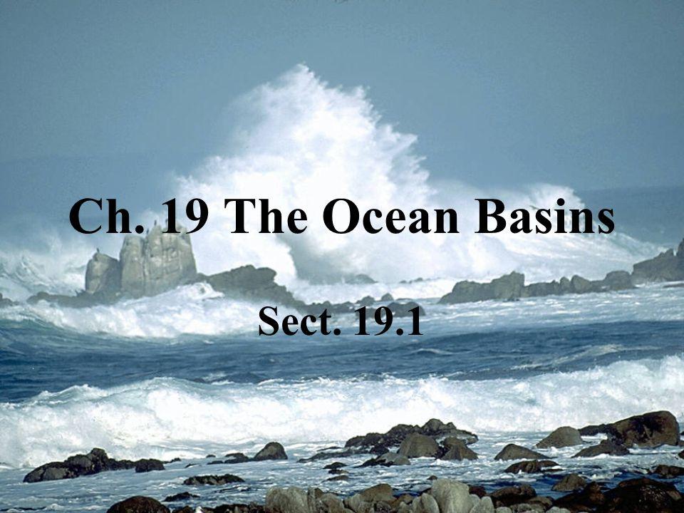 Ch. 19 The Ocean Basins Sect. 19.1