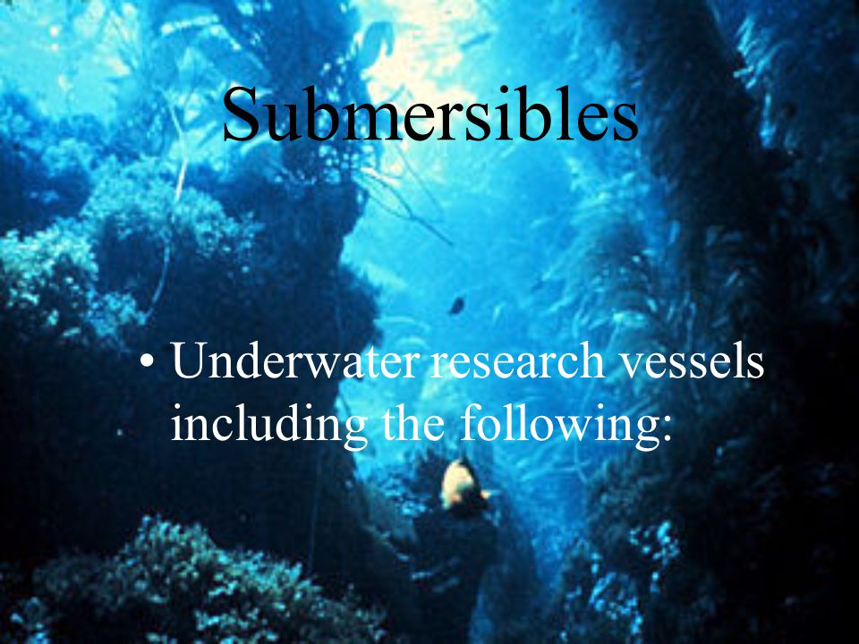 Submersibles Underwater research vessels including the following: