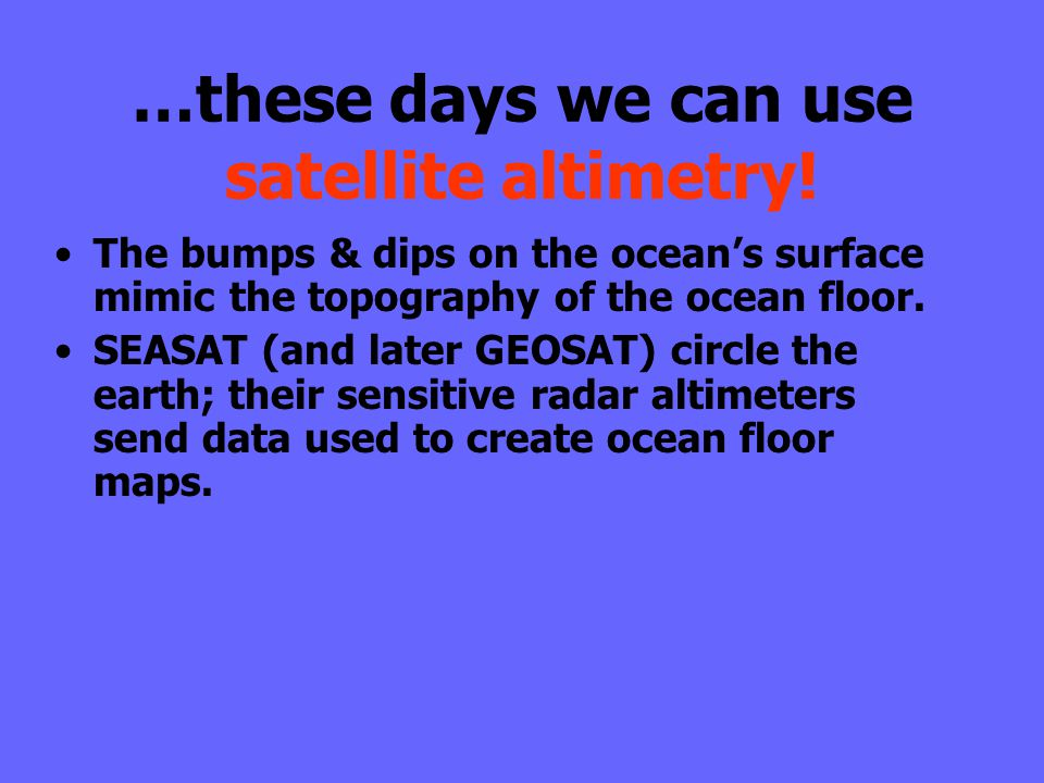 …these days we can use satellite altimetry!