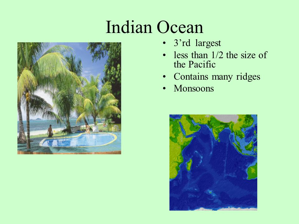 Indian Ocean 3'rd largest less than 1/2 the size of the Pacific