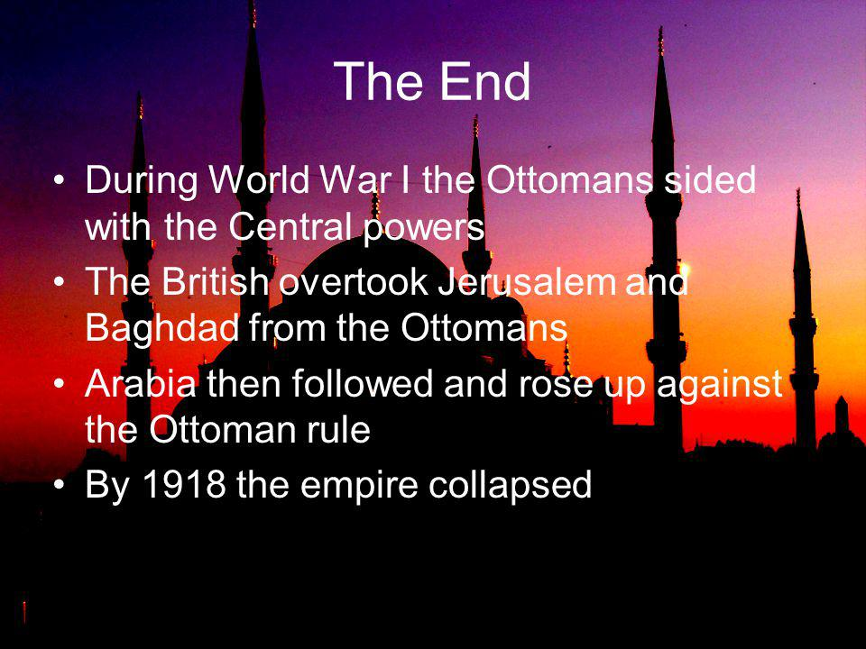 The End During World War I the Ottomans sided with the Central powers