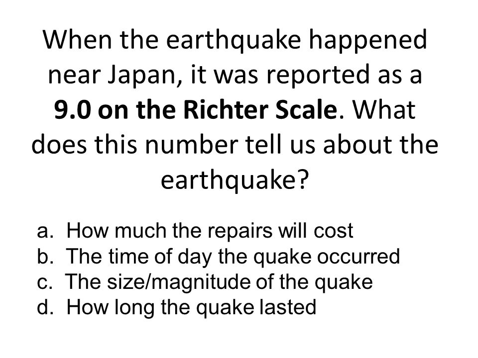 When the earthquake happened near Japan, it was reported as a 9