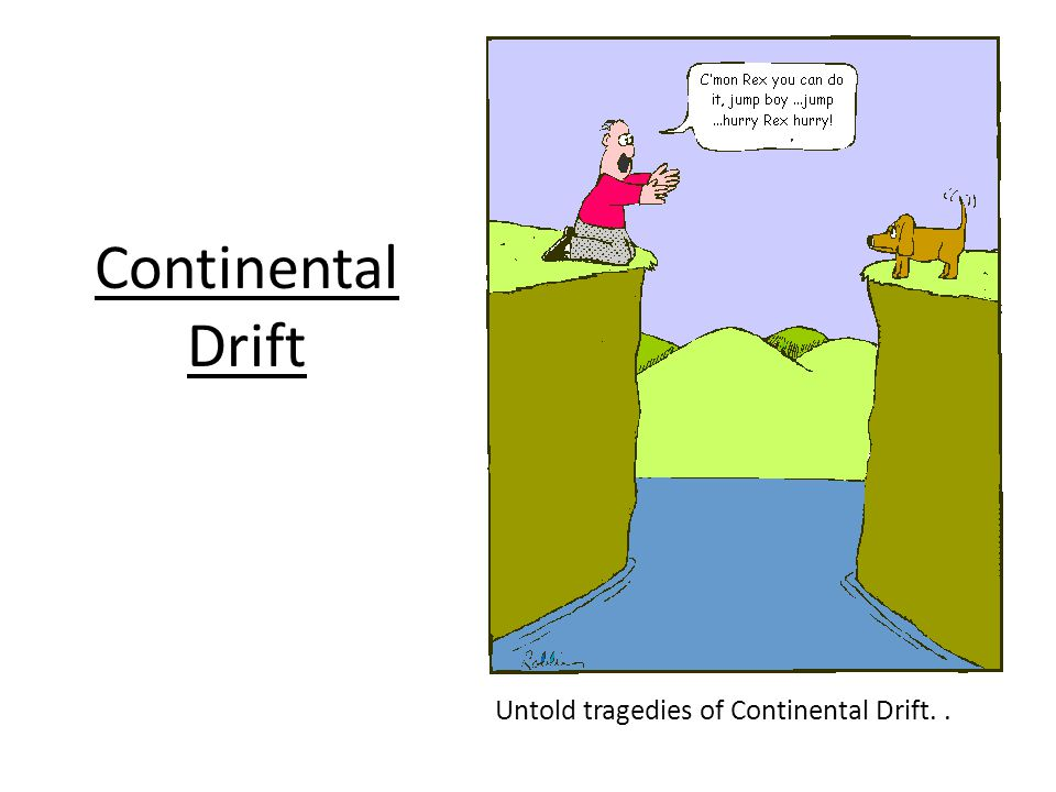 Continental Drift Untold tragedies of Continental Drift. .