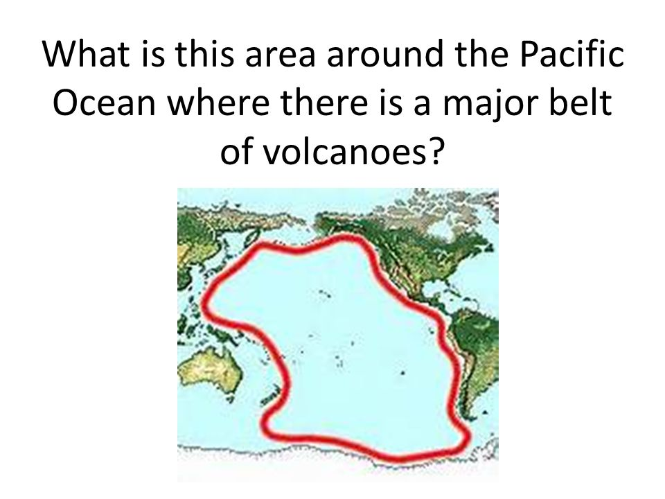 What is this area around the Pacific Ocean where there is a major belt of volcanoes