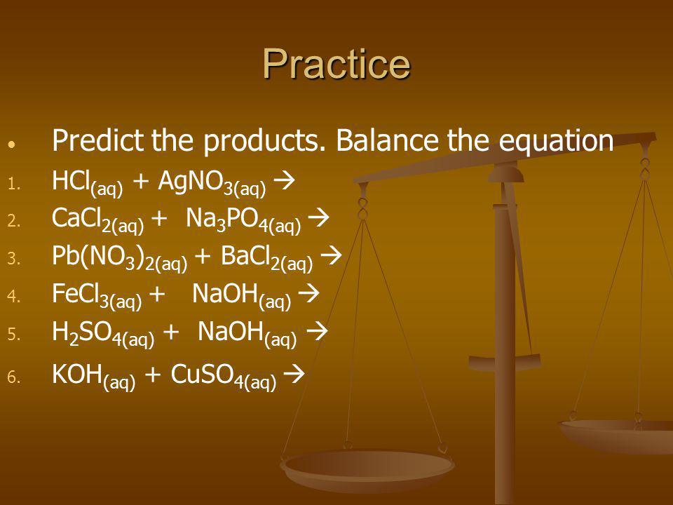 Practice Predict the products. Balance the equation