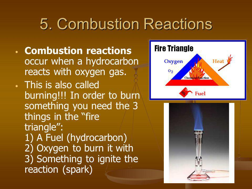 5. Combustion Reactions Combustion reactions occur when a hydrocarbon reacts with oxygen gas.