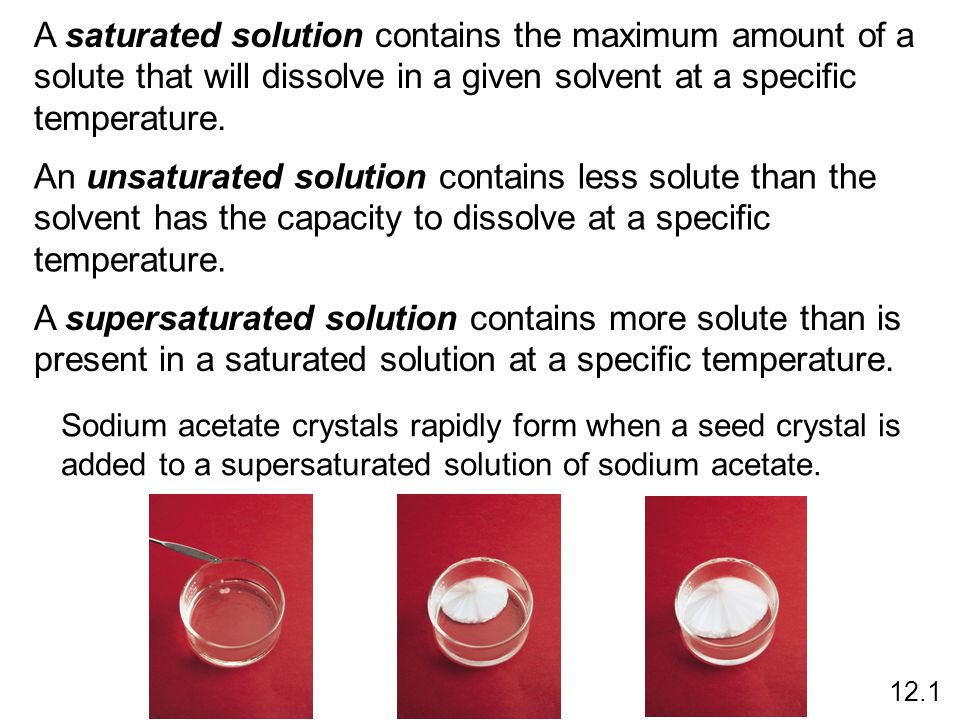 A saturated solution contains the maximum amount of a solute that will dissolve in a given solvent at a specific temperature.