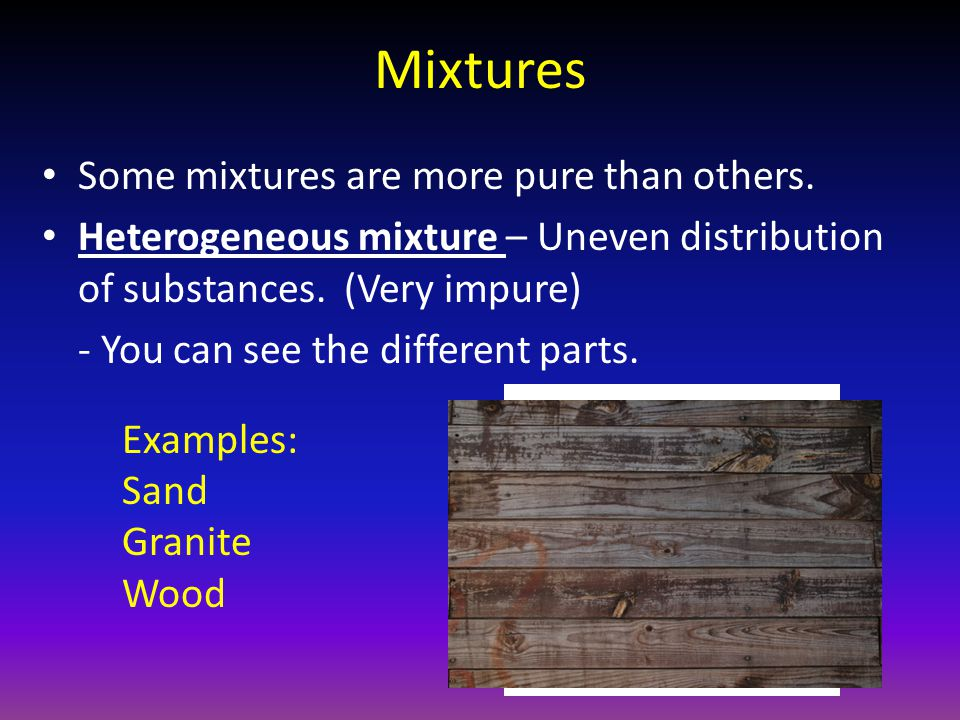 Mixtures Some mixtures are more pure than others.