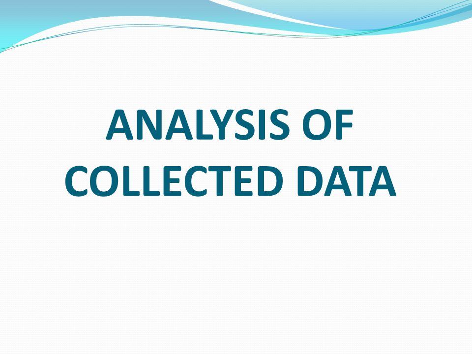 ANALYSIS OF COLLECTED DATA