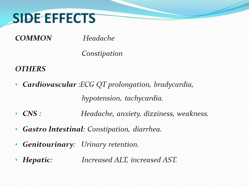 SIDE EFFECTS COMMON Headache Constipation OTHERS
