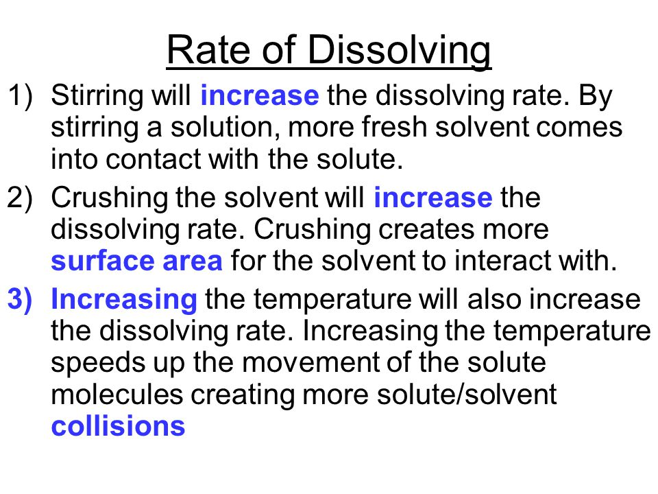 Rate of Dissolving Stirring will increase the dissolving rate. By stirring a solution, more fresh solvent comes into contact with the solute.