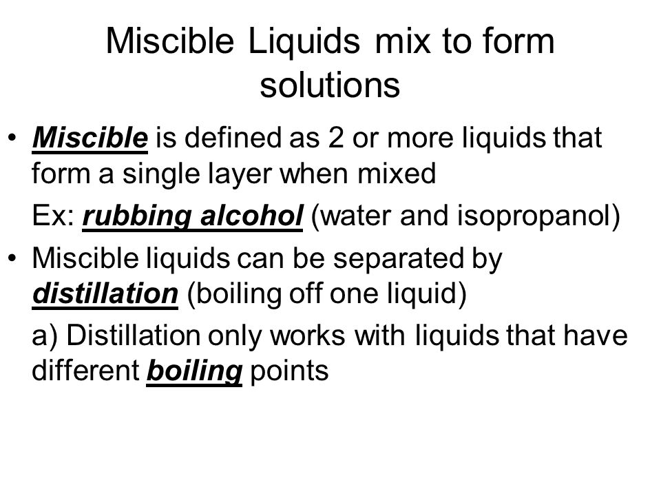Miscible Liquids mix to form solutions
