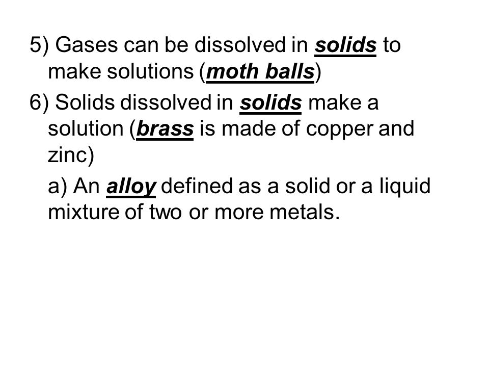 5) Gases can be dissolved in solids to make solutions (moth balls)