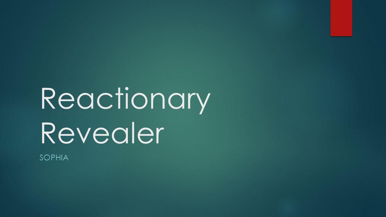 Reactionary Revealer sophia