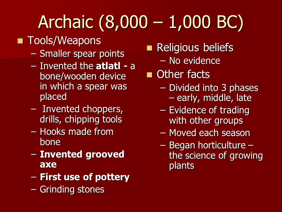 Archaic (8,000 – 1,000 BC) Tools/Weapons Religious beliefs Other facts