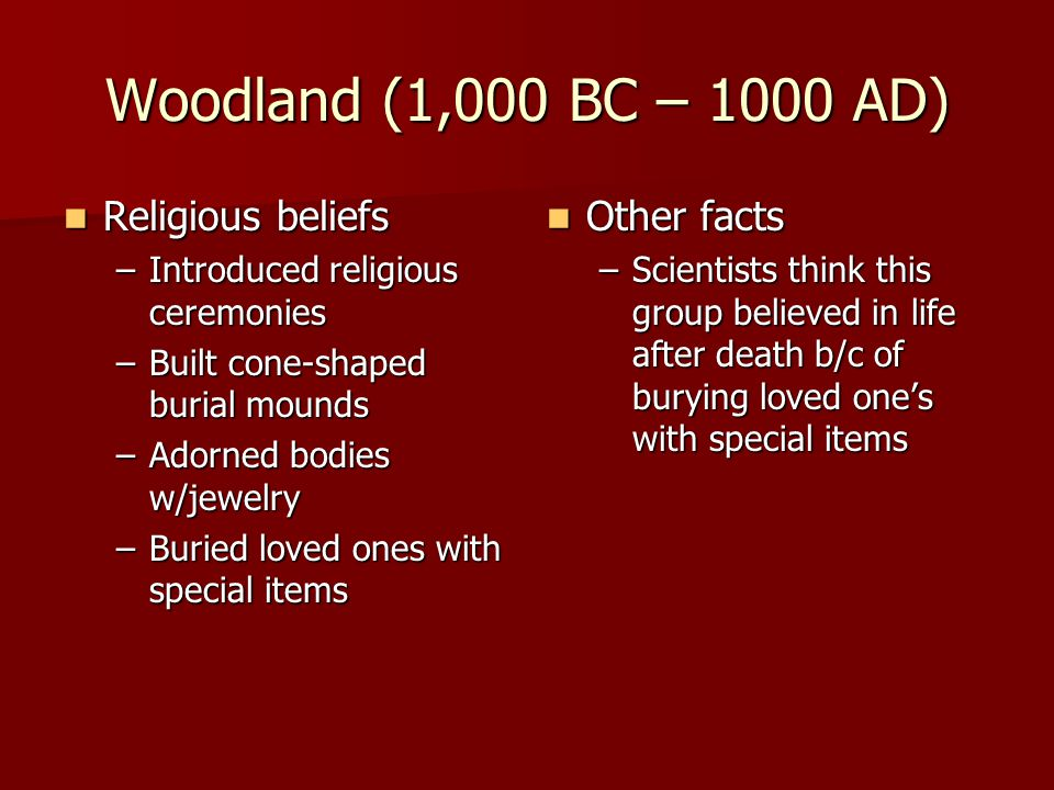 Woodland (1,000 BC – 1000 AD) Religious beliefs Other facts