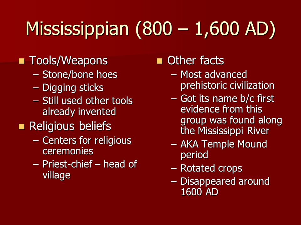 Mississippian (800 – 1,600 AD) Tools/Weapons Religious beliefs