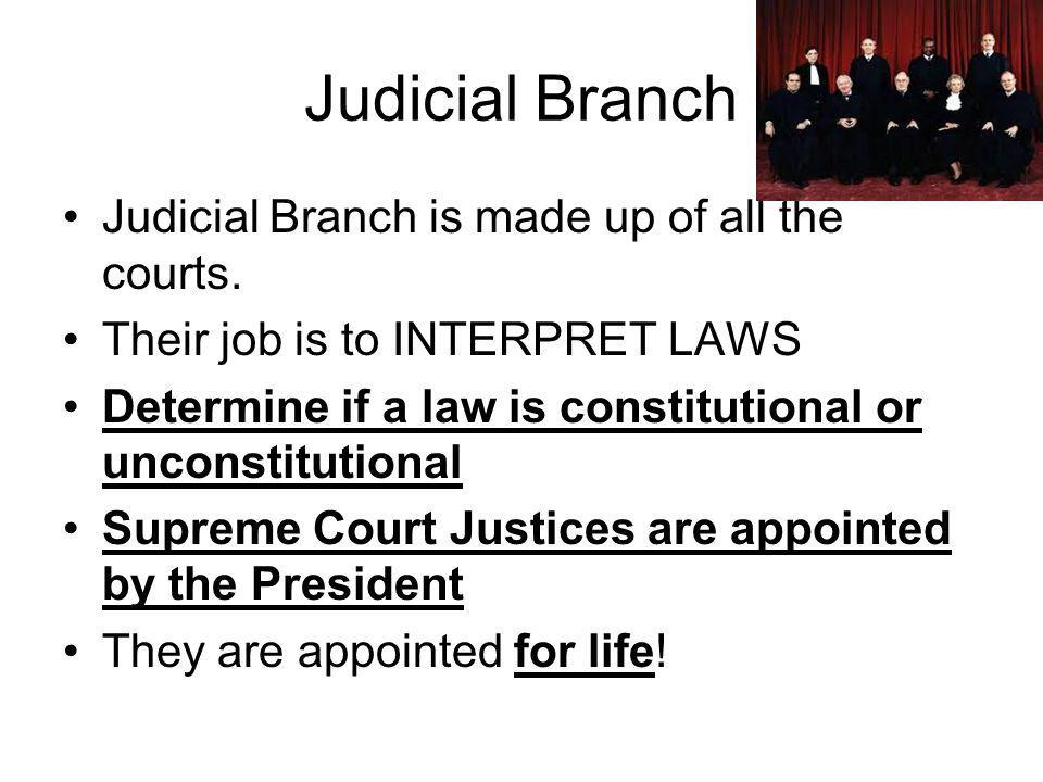 Judicial Branch Judicial Branch is made up of all the courts.