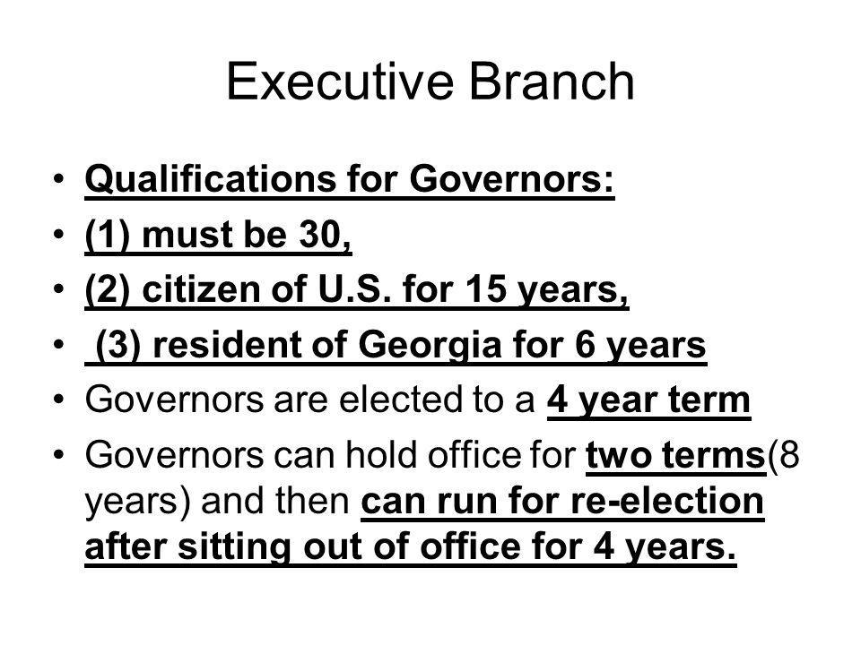 Executive Branch Qualifications for Governors: (1) must be 30,