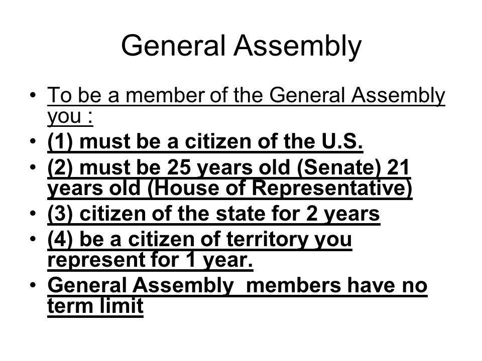 General Assembly To be a member of the General Assembly you :