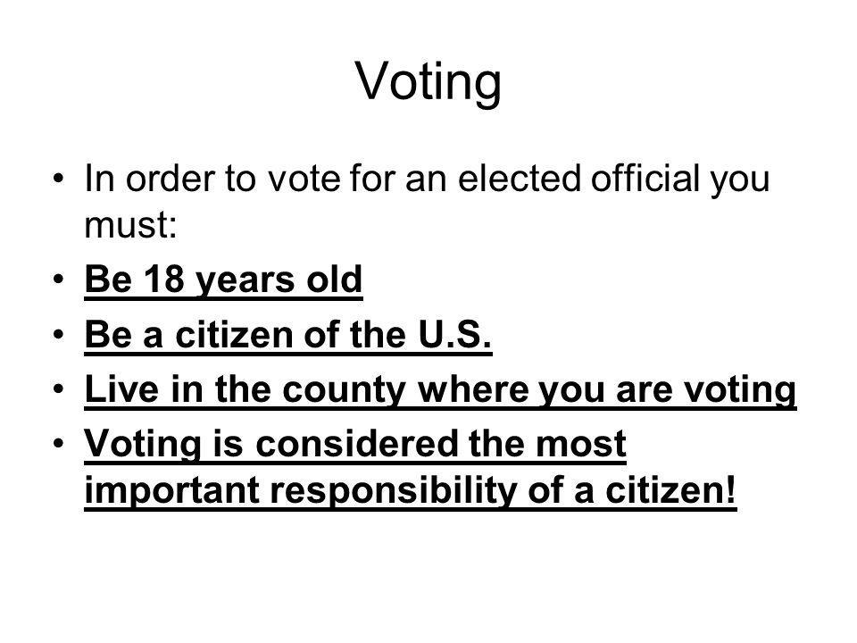 Voting In order to vote for an elected official you must: