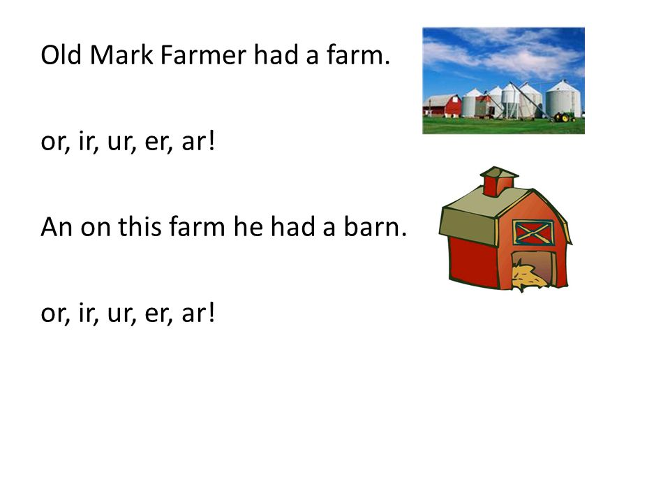 Old Mark Farmer had a farm. or, ir, ur, er, ar