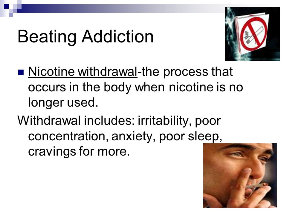 Beating Addiction Nicotine withdrawal-the process that occurs in the body when nicotine is no longer used.