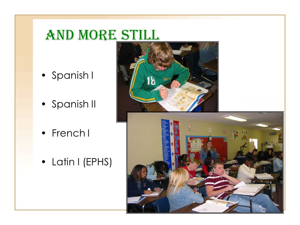 And More Still Spanish I Spanish II French I Latin I (EPHS)