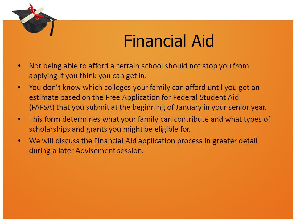 Financial Aid Not being able to afford a certain school should not stop you from applying if you think you can get in.