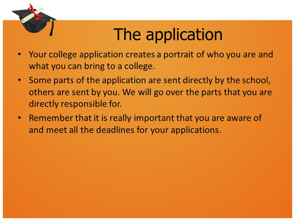 The application Your college application creates a portrait of who you are and what you can bring to a college.
