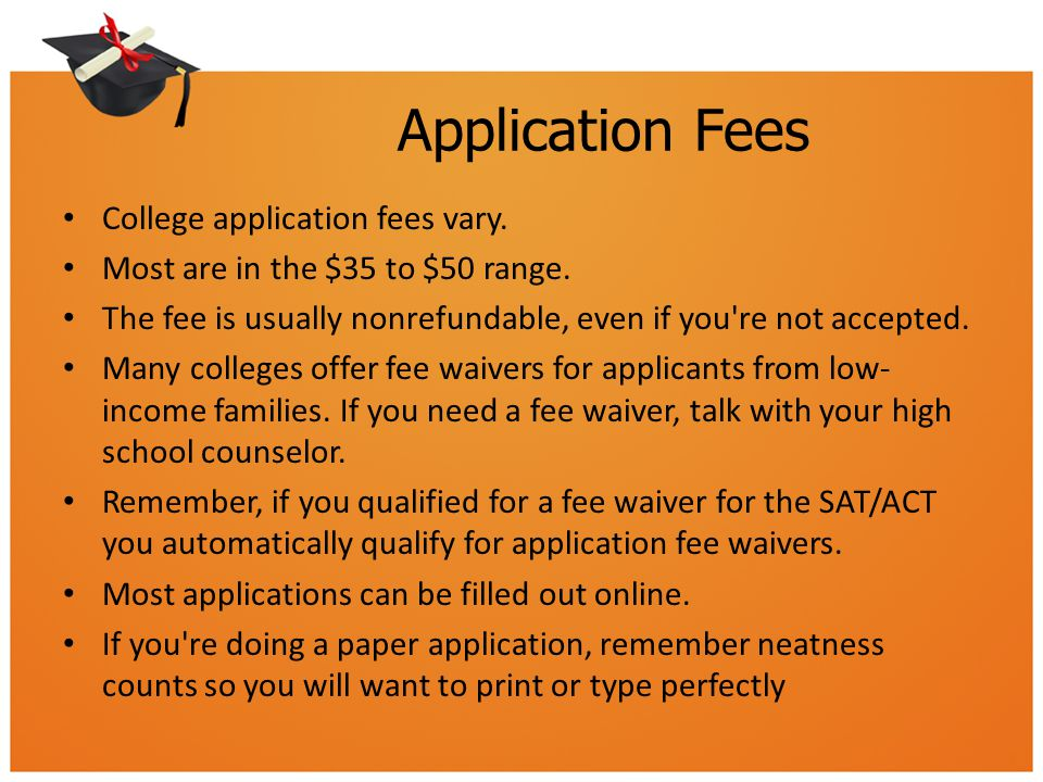 Application Fees College application fees vary.