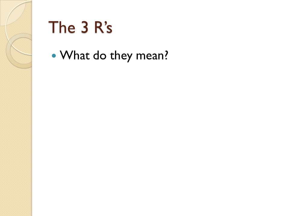 The 3 R's What do they mean