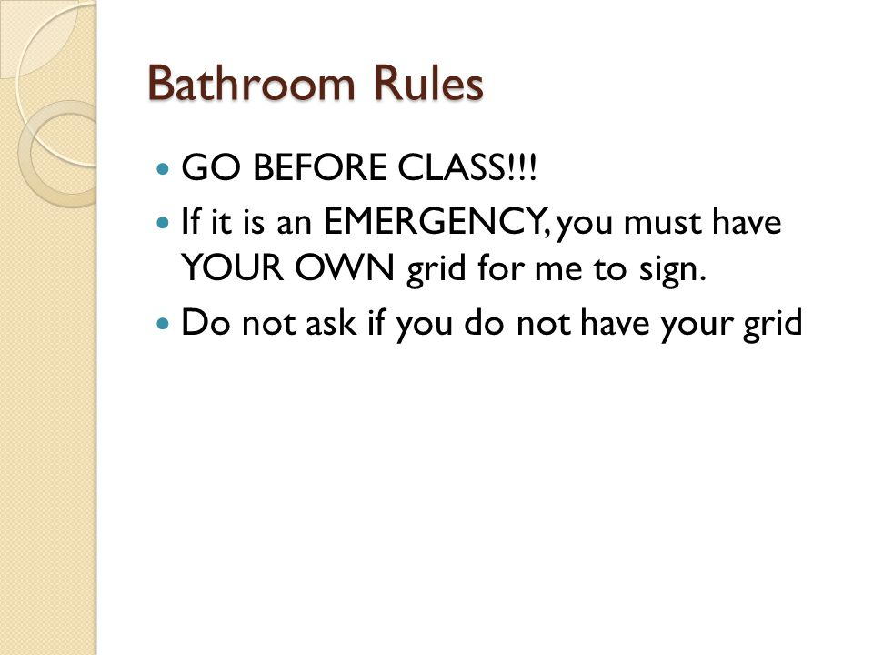 Bathroom Rules GO BEFORE CLASS!!!
