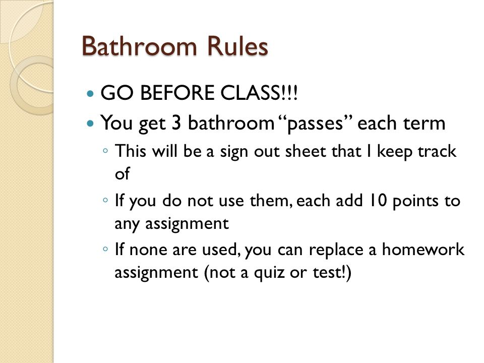 Bathroom Rules GO BEFORE CLASS!!!