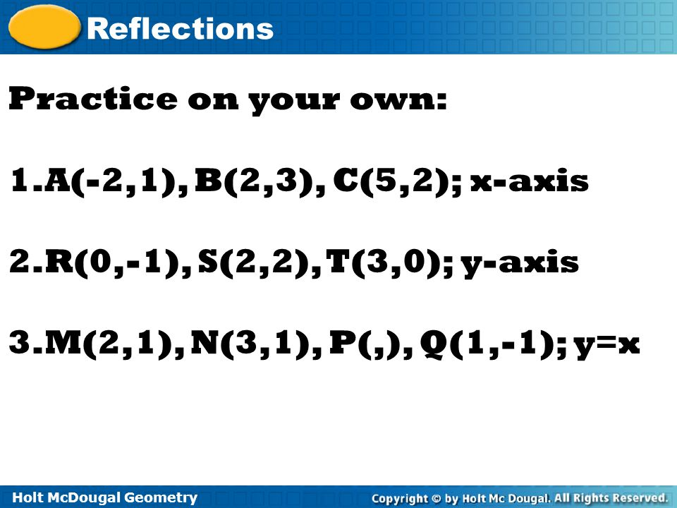 Practice on your own: A(-2,1), B(2,3), C(5,2); x-axis.