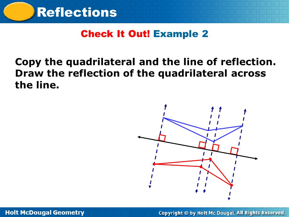 Check It Out. Example 2 Copy the quadrilateral and the line of reflection.