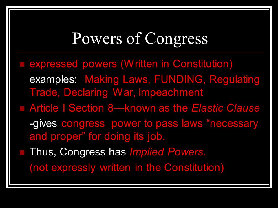 Powers of Congress expressed powers (Written in Constitution)