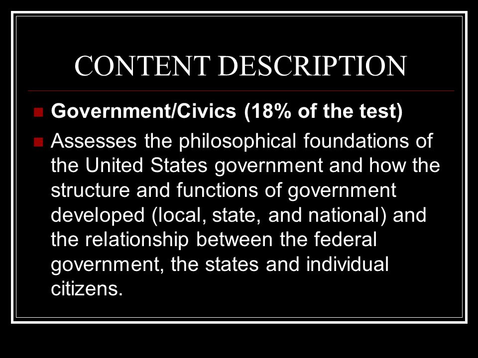 CONTENT DESCRIPTION Government/Civics (18% of the test)