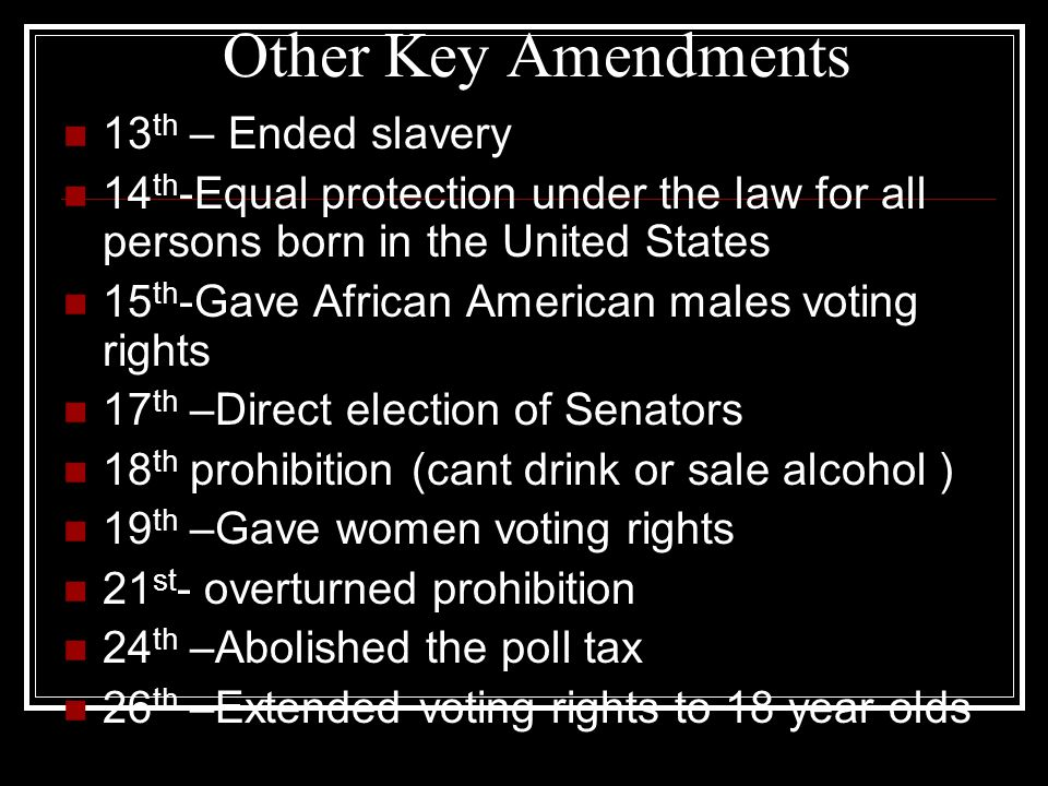 Other Key Amendments 13th – Ended slavery