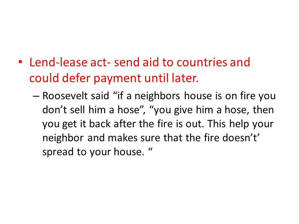 Lend-lease act- send aid to countries and could defer payment until later.