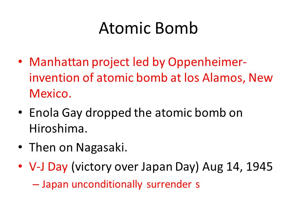 Atomic Bomb Manhattan project led by Oppenheimer- invention of atomic bomb at los Alamos, New Mexico.