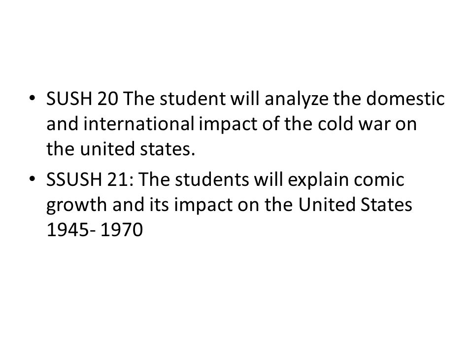 SUSH 20 The student will analyze the domestic and international impact of the cold war on the united states.