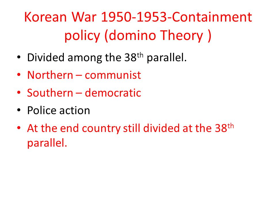 Korean War 1950-1953-Containment policy (domino Theory )
